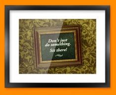 Don't Just Do Something Framed Print