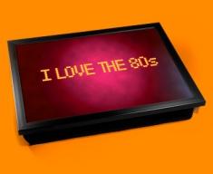 Love The 80s Cushion Lap Tray